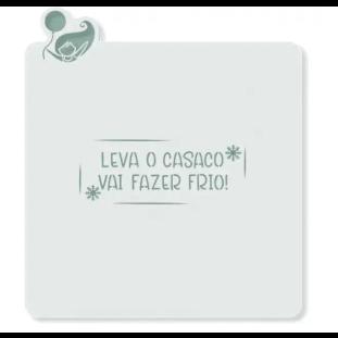 ESTÊNCIL PARA BISCOITO COM CORTADOR LEVA O CASACO, VAI FAZER FRIO!  -  MEU ESTÊNCIL